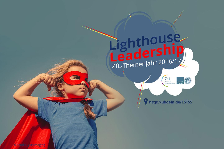 LIGHTHOUSE – Themenjahr Leadership 2016 ZfL Uni Köln. LIGHTHOUSE –  Themenjahr Leadership 2016 ZfL Uni Köln